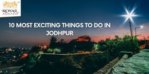10 Most Exciting Things To Do in Jodhpur