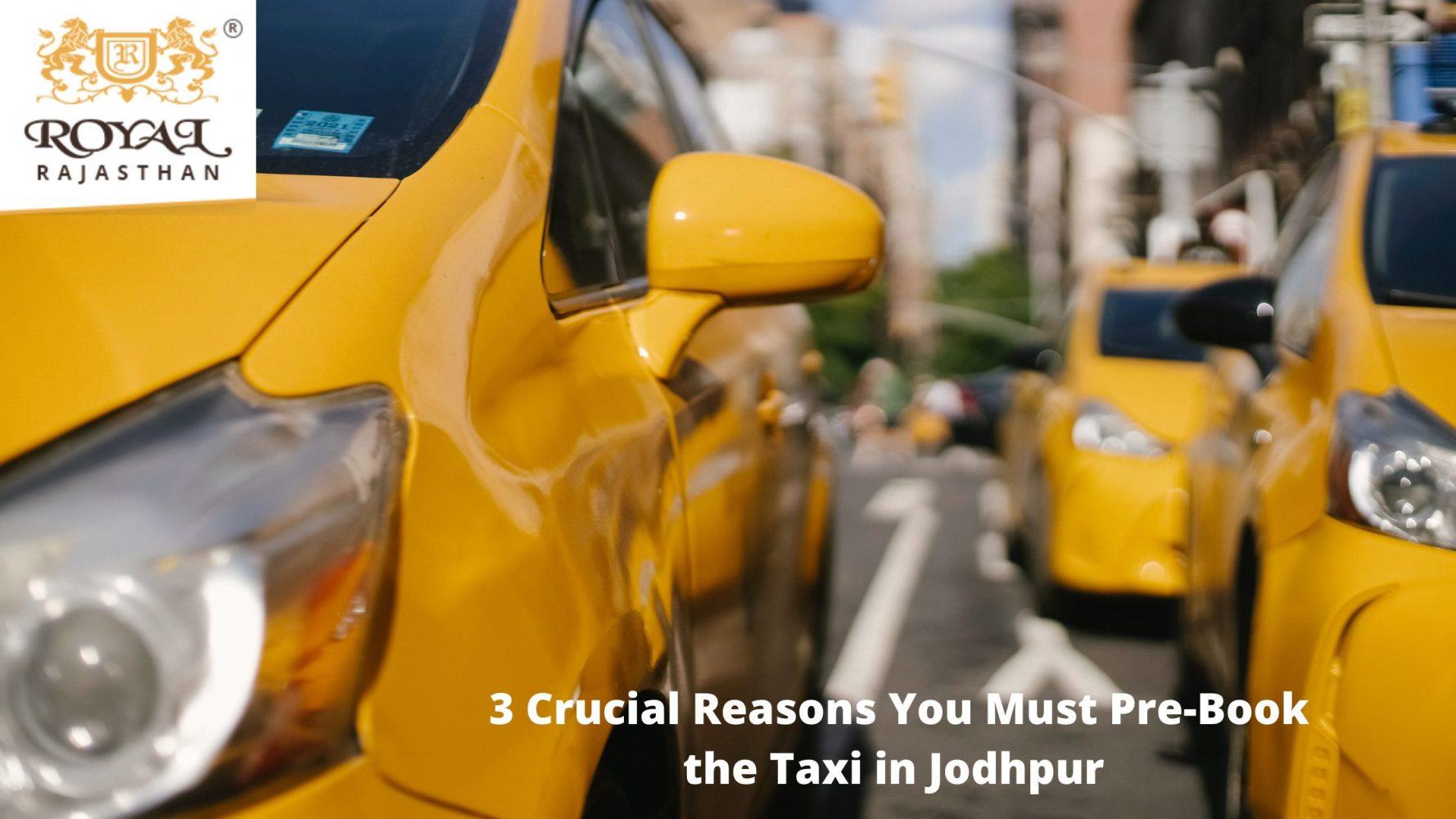 3 Principal Reasons Why You Need to Pre-Book the Taxi in Jodhpur